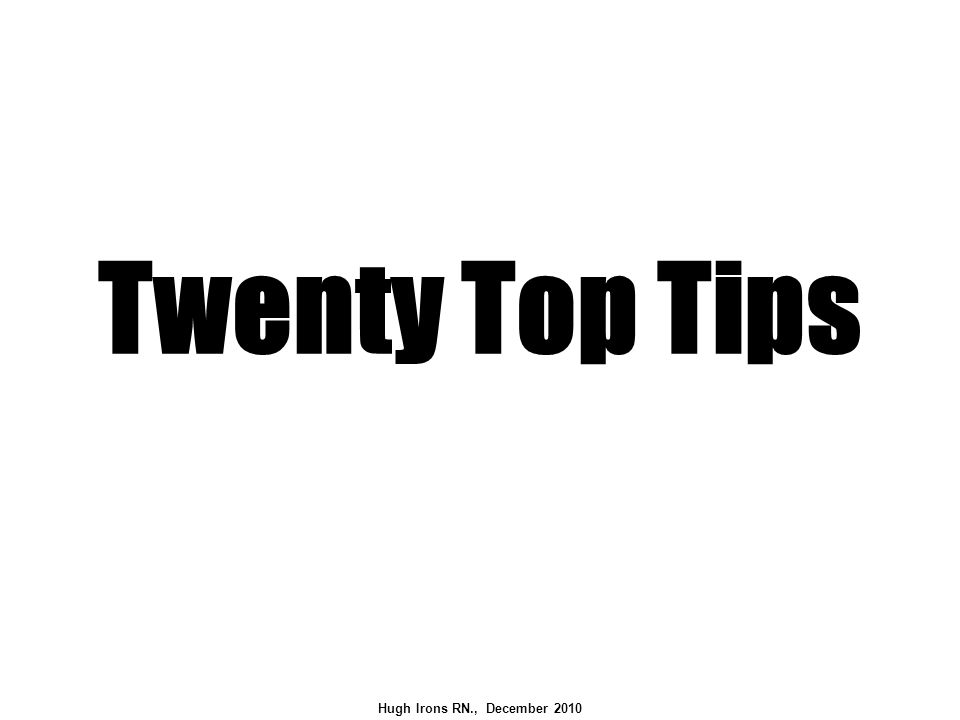 Twenty Top Tips Hugh Irons RN., December 2010