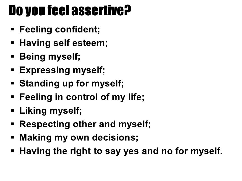 Do you feel assertive.