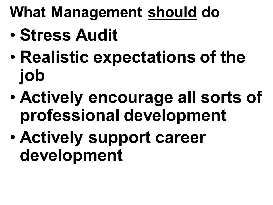 What Management should do Stress Audit Realistic expectations of the job Actively encourage all sorts of professional development Actively support career development Hugh Irons RN., December 2010