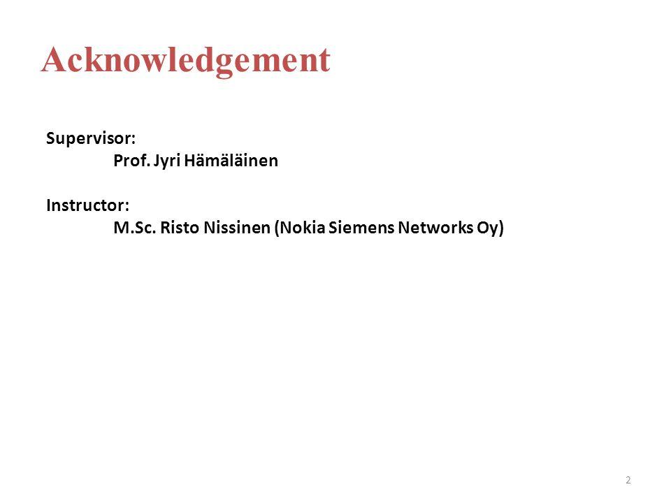 2 Supervisor: Prof. Jyri Hämäläinen Instructor: M.Sc. Risto Nissinen (Nokia Siemens Networks Oy) Acknowledgement