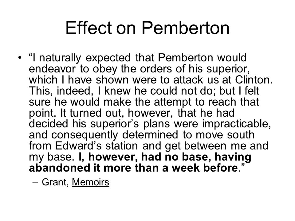 "Effect on Pemberton ""I naturally expected that Pemberton would endeavor to obey the orders of his superior, which I have shown were to attack us at Cl"
