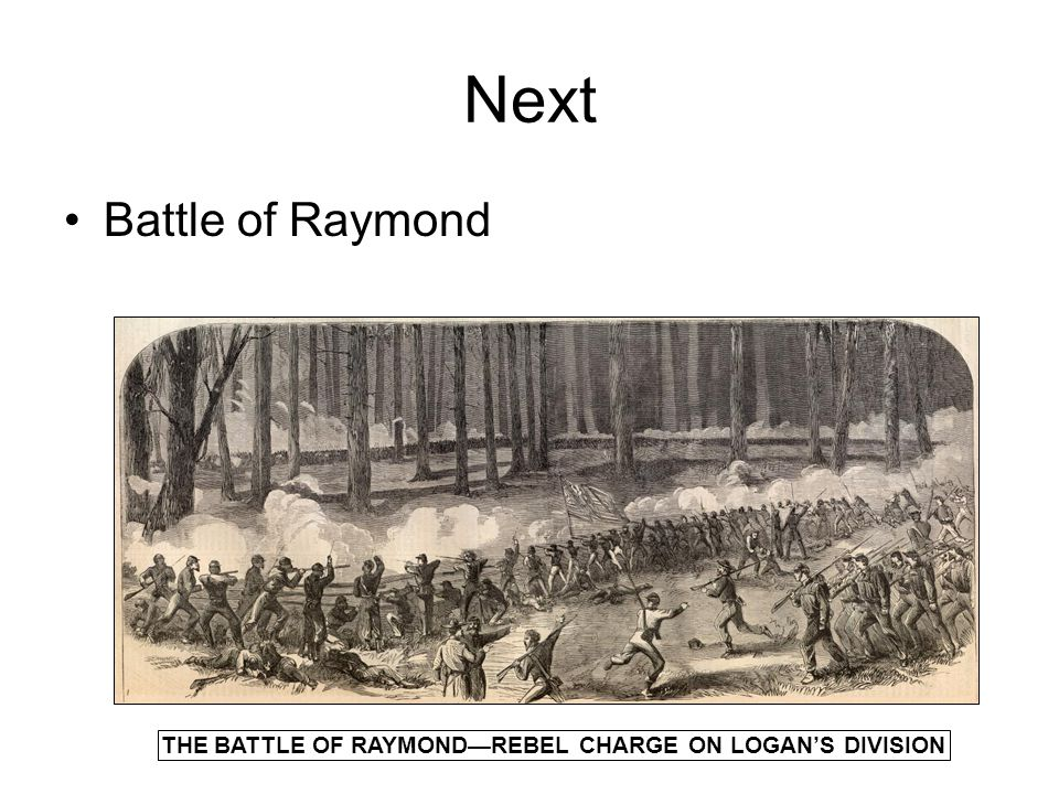 Next Battle of Raymond THE BATTLE OF RAYMOND—REBEL CHARGE ON LOGAN'S DIVISION