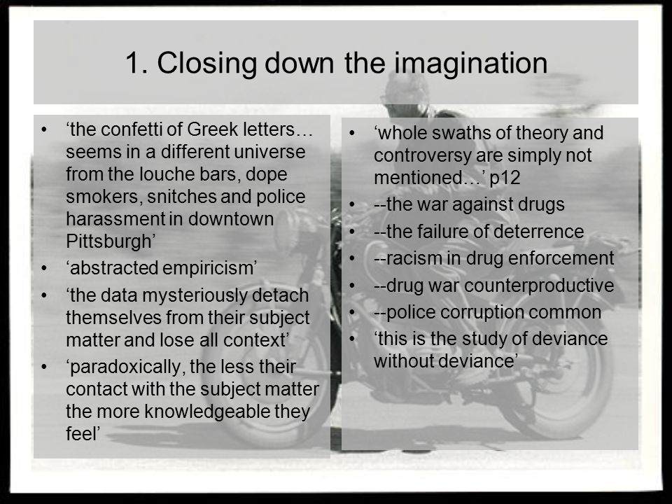 1. Closing down the imagination 'the confetti of Greek letters… seems in a different universe from the louche bars, dope smokers, snitches and police