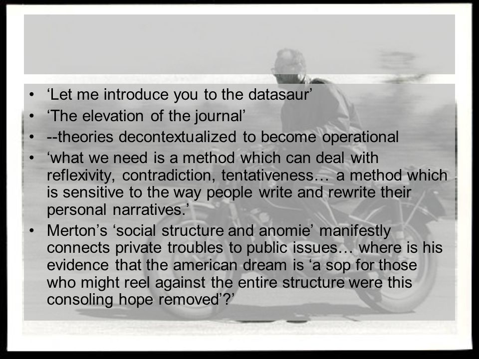 'Let me introduce you to the datasaur' 'The elevation of the journal' --theories decontextualized to become operational 'what we need is a method whic