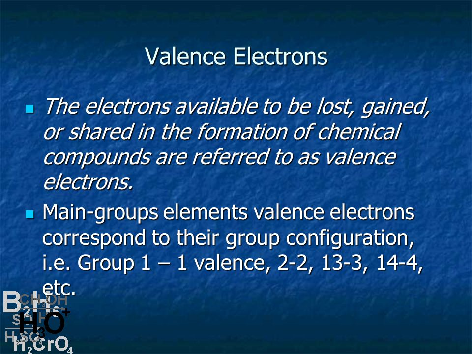 Valence Electrons The electrons available to be lost, gained, or shared in the formation of chemical compounds are referred to as valence electrons.