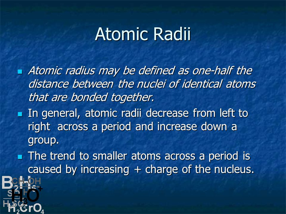 Atomic Radii Atomic radius may be defined as one-half the distance between the nuclei of identical atoms that are bonded together.