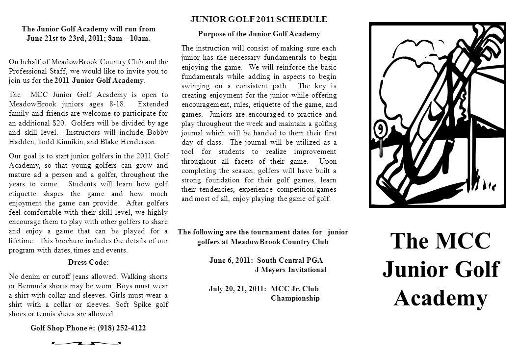 The MCC Junior Golf Academy JUNIOR GOLF 2011 SCHEDULE Purpose of the Junior Golf Academy The instruction will consist of making sure each junior has t