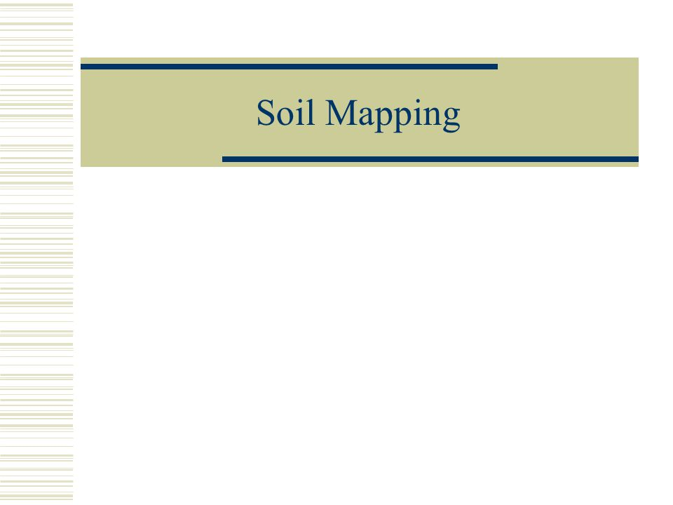 Soil Mapping…  Why would we want to map soils?