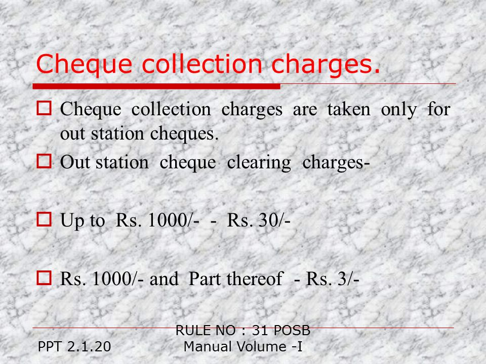 Cheque collection charges.  Cheque collection charges are taken only for out station cheques.