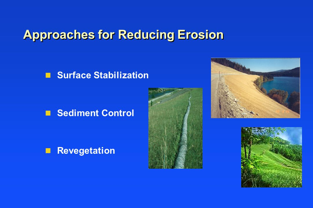 Approaches for Reducing Erosion n Surface Stabilization n Sediment Control n Revegetation