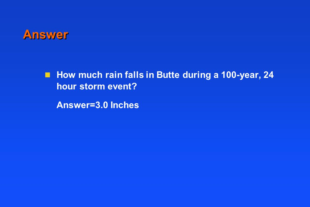 Answer n How much rain falls in Butte during a 100-year, 24 hour storm event Answer=3.0 Inches