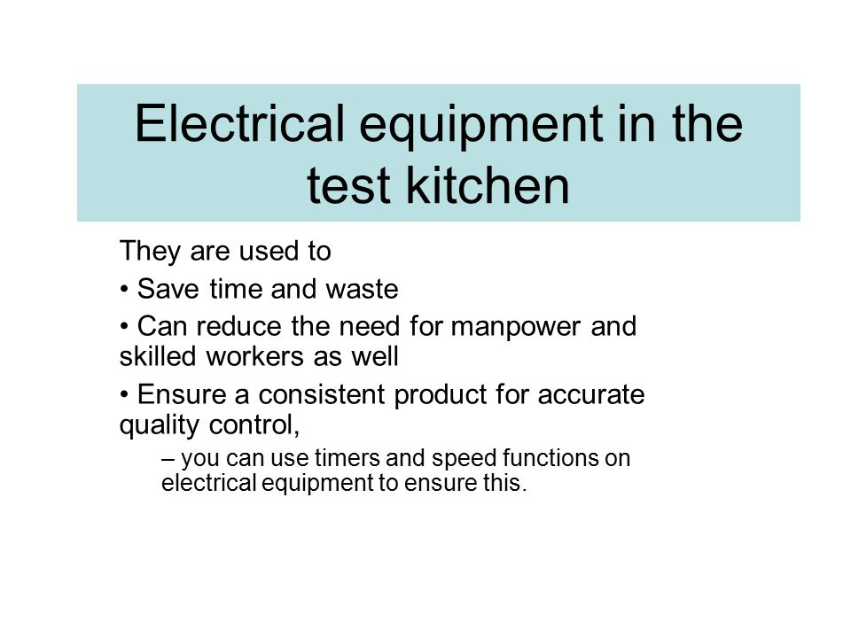 Electrical equipment in the test kitchen They are used to Save time and waste Can reduce the need for manpower and skilled workers as well Ensure a co