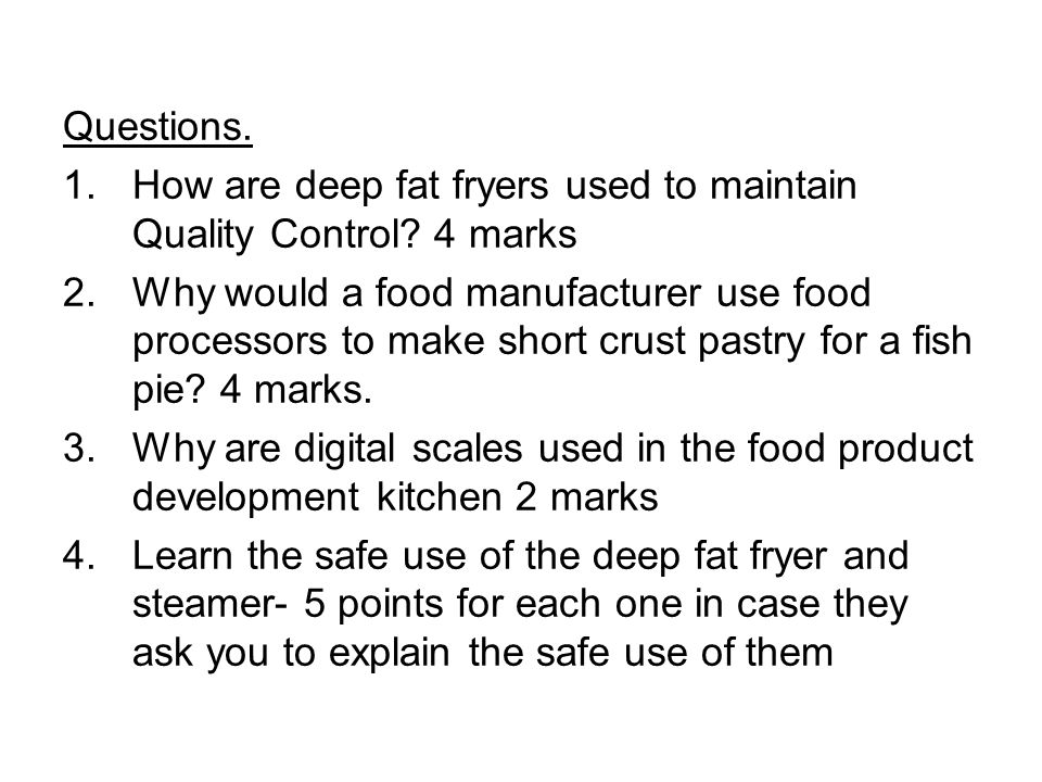 Questions. 1.How are deep fat fryers used to maintain Quality Control.