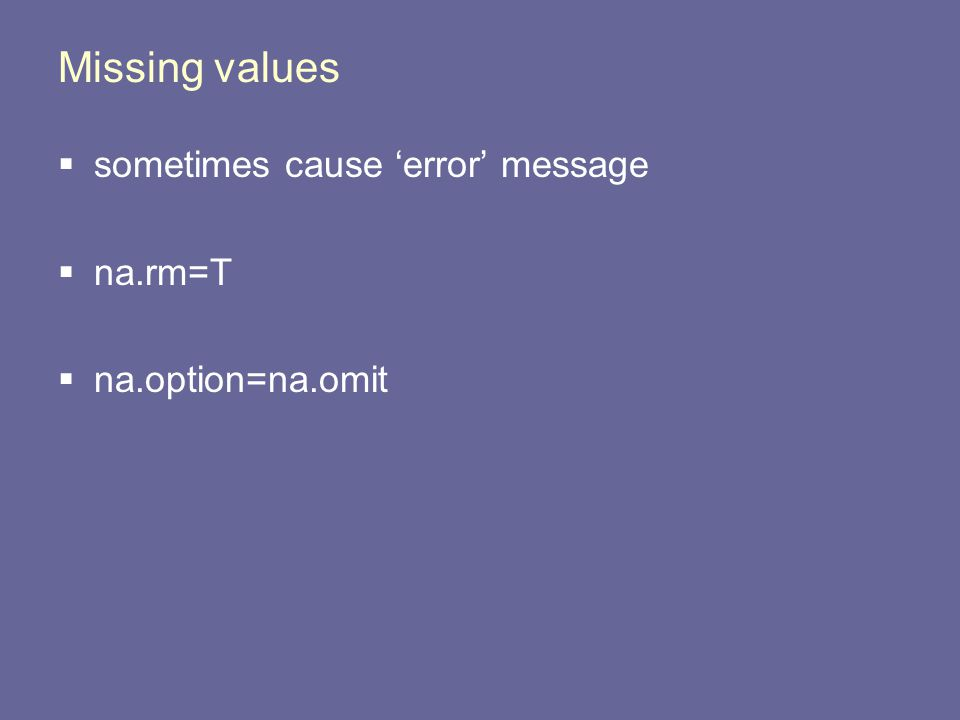 Missing values  sometimes cause 'error' message  na.rm=T  na.option=na.omit