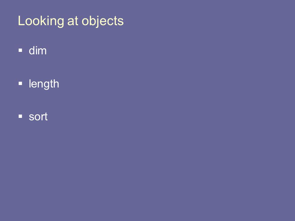 Looking at objects  dim  length  sort