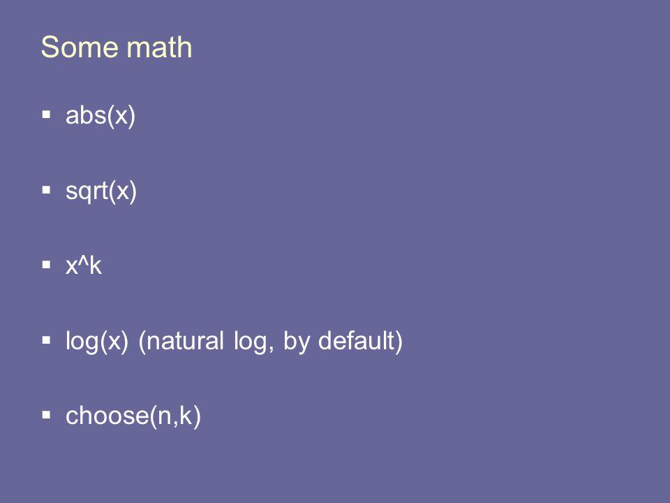 Some math  abs(x)  sqrt(x)  x^k  log(x) (natural log, by default)  choose(n,k)