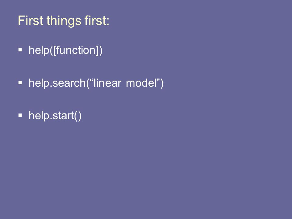 First things first:  help([function])  help.search( linear model )  help.start()