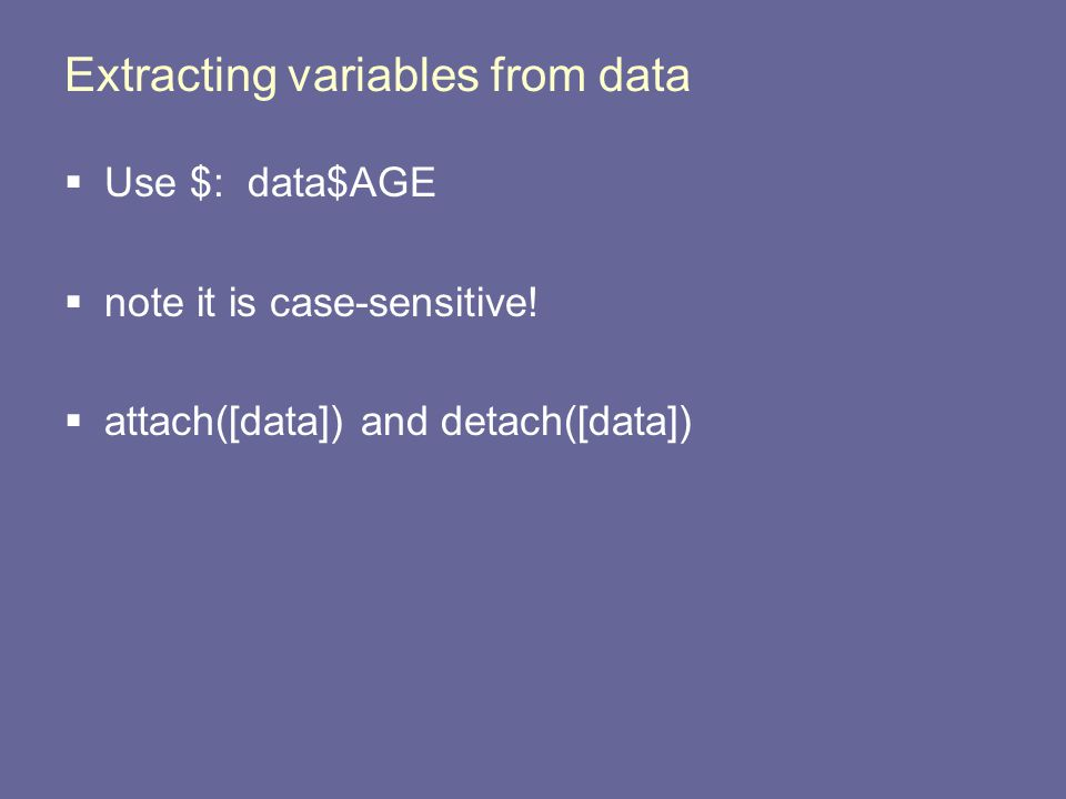 Extracting variables from data  Use $: data$AGE  note it is case-sensitive.