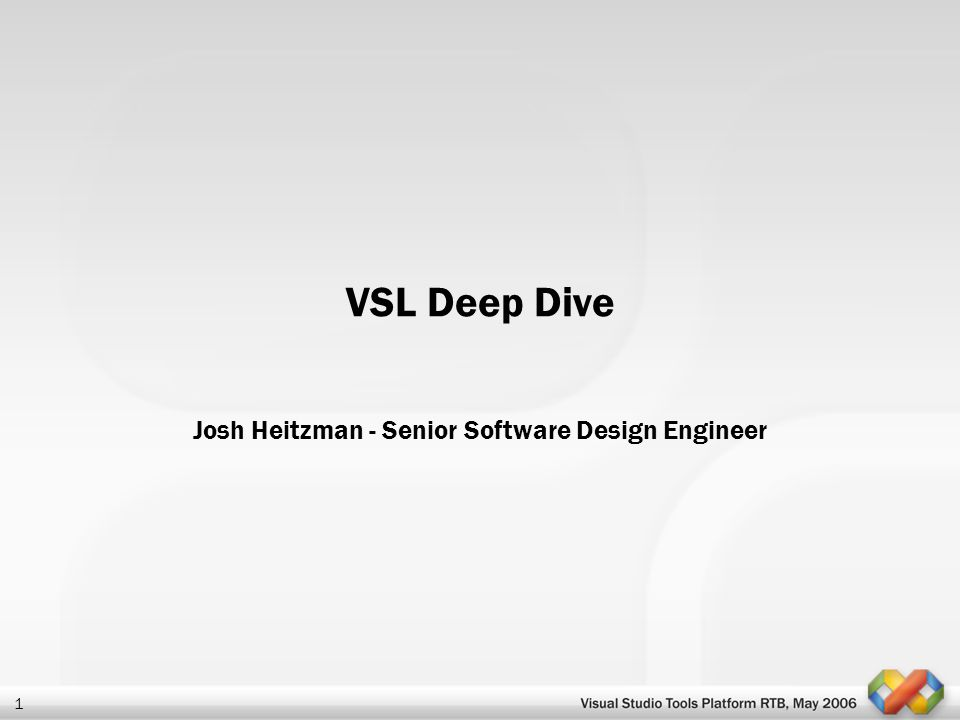 1 VSL Deep Dive Josh Heitzman - Senior Software Design Engineer