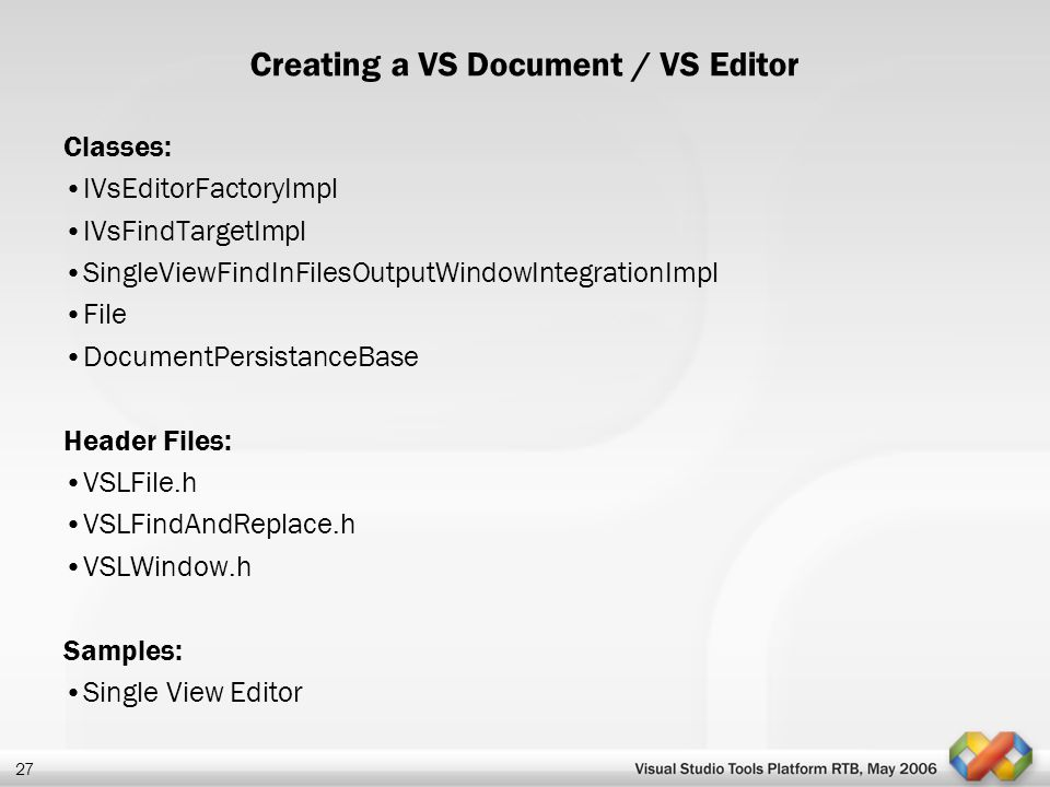 27 Creating a VS Document / VS Editor Classes: IVsEditorFactoryImpl IVsFindTargetImpl SingleViewFindInFilesOutputWindowIntegrationImpl File DocumentPe