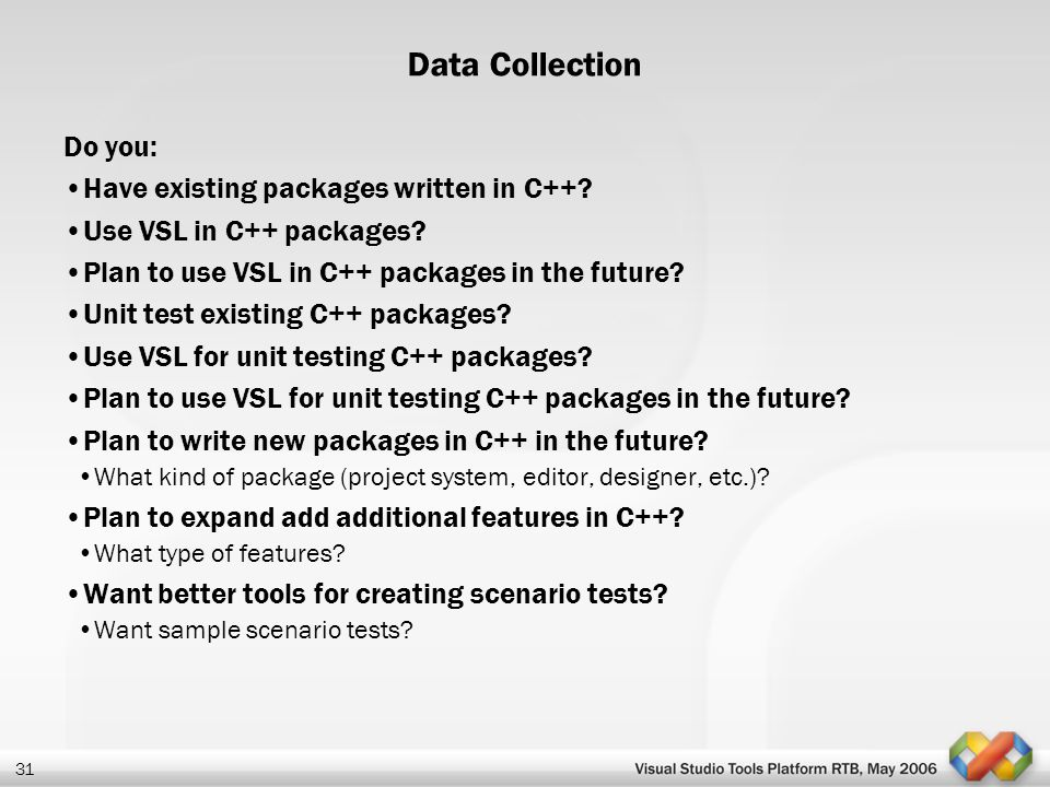 31 Data Collection Do you: Have existing packages written in C++? Use VSL in C++ packages? Plan to use VSL in C++ packages in the future? Unit test ex