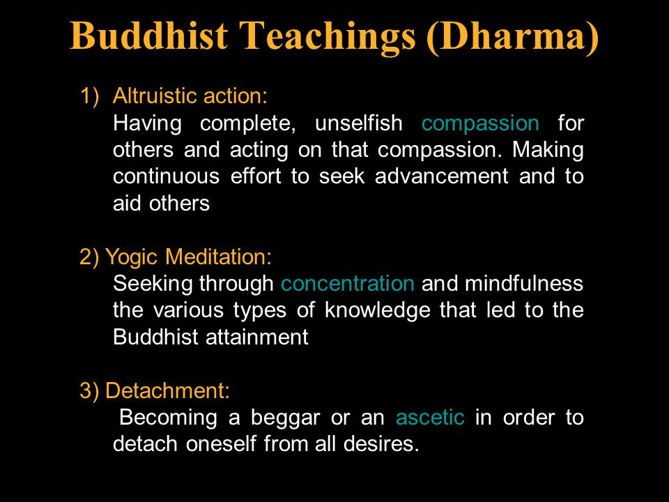 Buddhist Teachings (Dharma) 1) Altruistic action: Having complete, unselfish compassion for others and acting on that compassion.