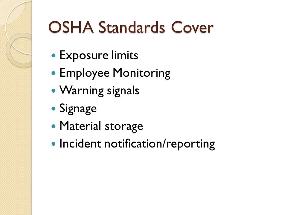 OSHA Standards Cover Exposure limits Employee Monitoring Warning signals Signage Material storage Incident notification/reporting
