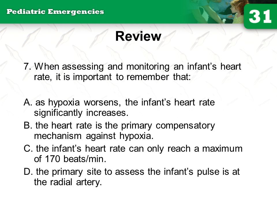 Review Answer: B Rationale: Infant's and small children rely heavily on their heart rates to maintain adequate oxygenation and perfusion.