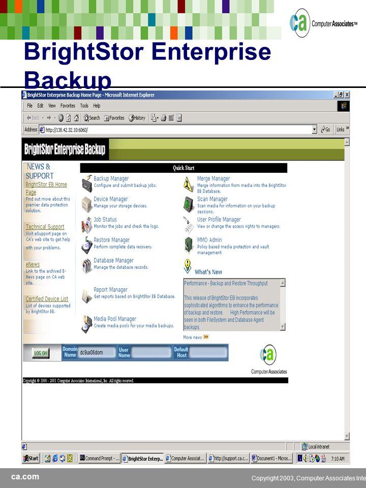 ca.com Copyright 2003, Computer Associates International, Inc BrightStor Enterprise Backup