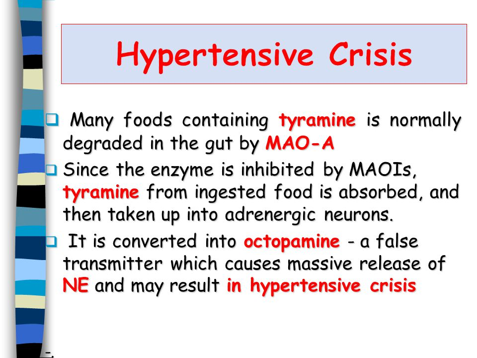  Many foods containing tyramine is normally degraded in the gut by MAO-A  Since the enzyme is inhibited by MAOIs, tyramine from ingested food is absorbed, and then taken up into adrenergic neurons.