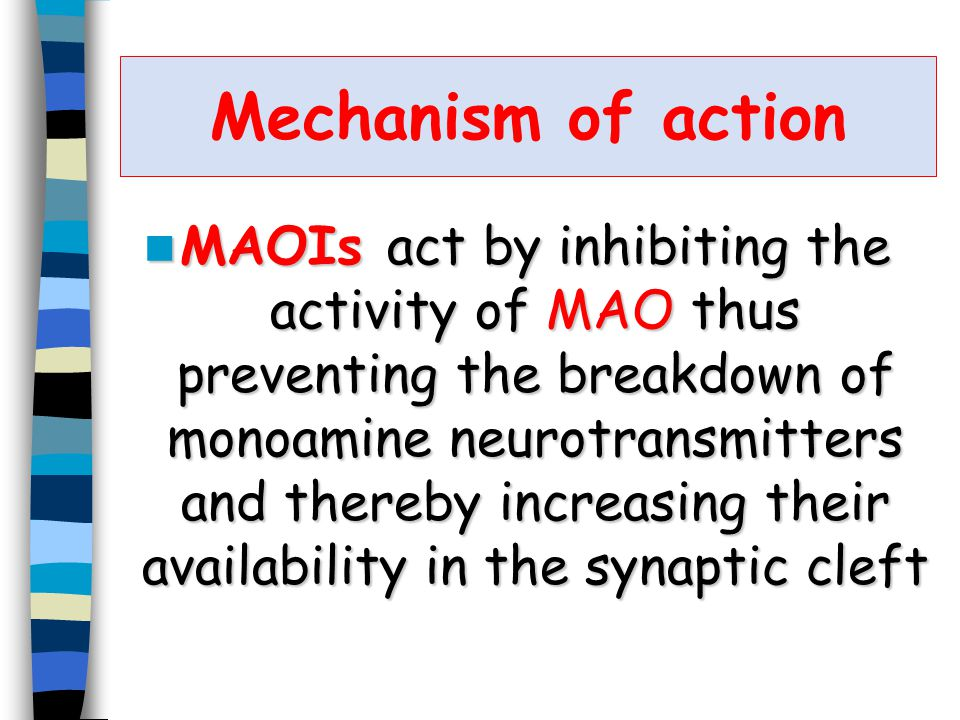 Mechanism of action MAOIs act by inhibiting the activity of MAO thus preventing the breakdown of monoamine neurotransmitters and thereby increasing their availability in the synaptic cleft MAOIs act by inhibiting the activity of MAO thus preventing the breakdown of monoamine neurotransmitters and thereby increasing their availability in the synaptic cleft