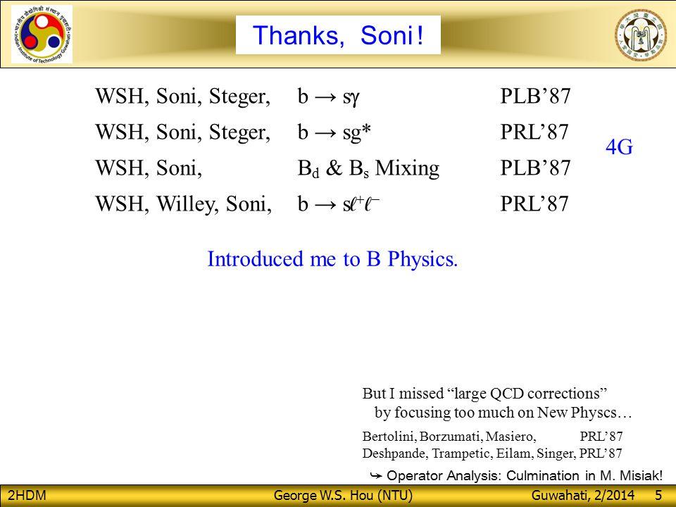 2HDM George W.S. Hou (NTU) Guwahati, 2/2014 5 Thanks, Soni .