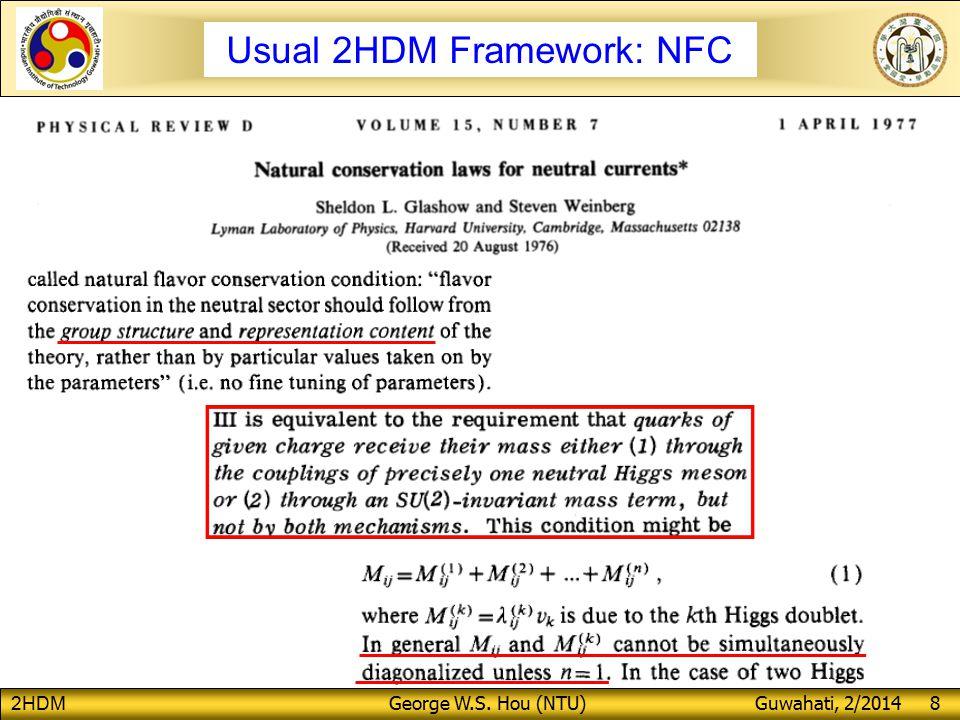 2HDM George W.S. Hou (NTU) Guwahati, 2/2014 8 Usual 2HDM Framework: NFC