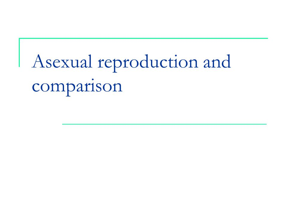 Asexual reproduction and comparison