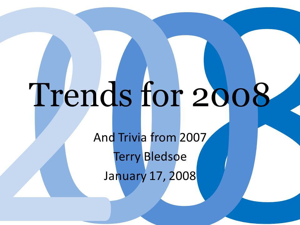 8 0 02 Trends for 2008 And Trivia from 2007 Terry Bledsoe January 17, 2008