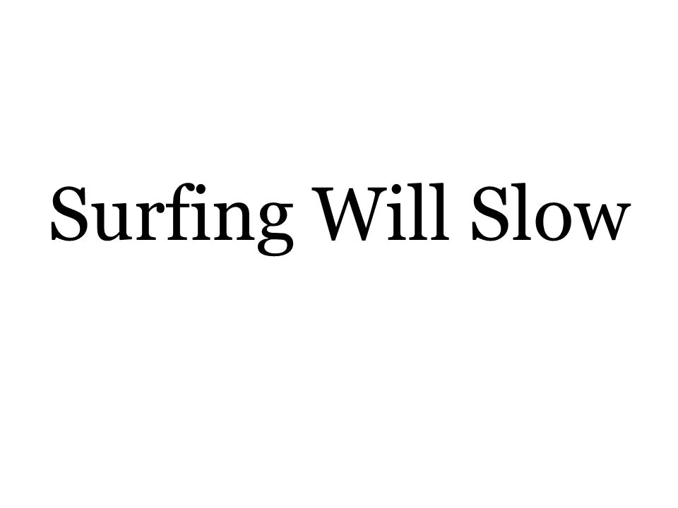 Surfing Will Slow