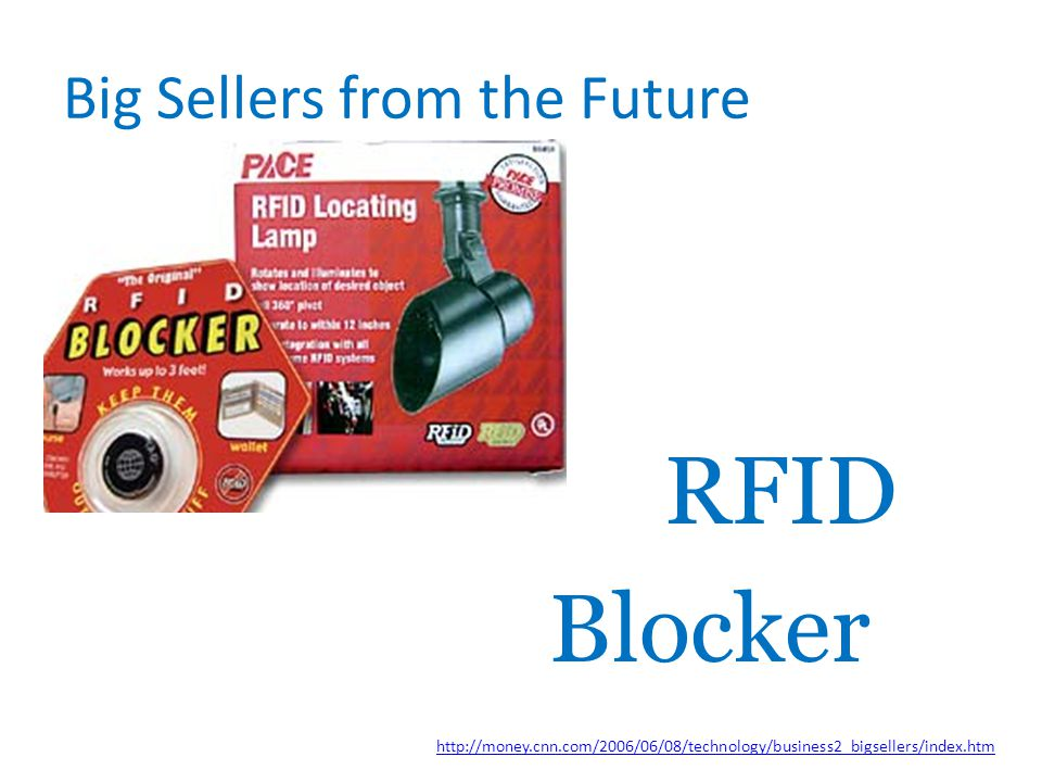 Big Sellers from the Future http://money.cnn.com/2006/06/08/technology/business2_bigsellers/index.htm RFID Blocker