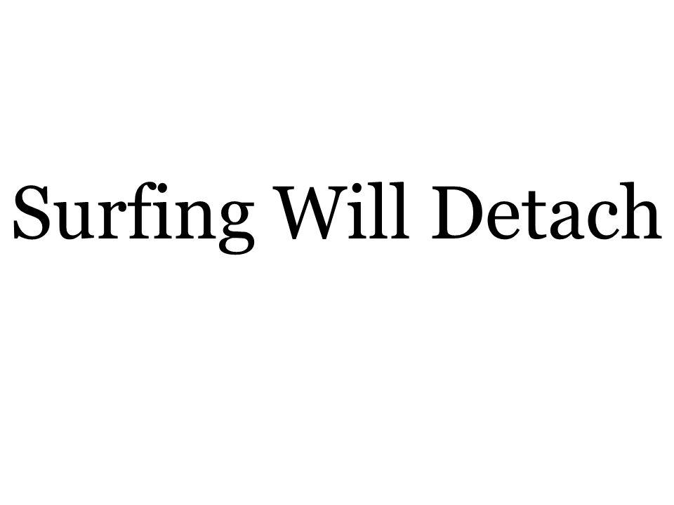 Surfing Will Detach