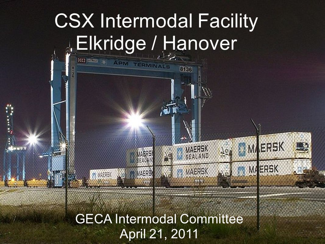 CSX Intermodal Facility Elkridge / Hanover GECA Intermodal Committee April 21, 2011
