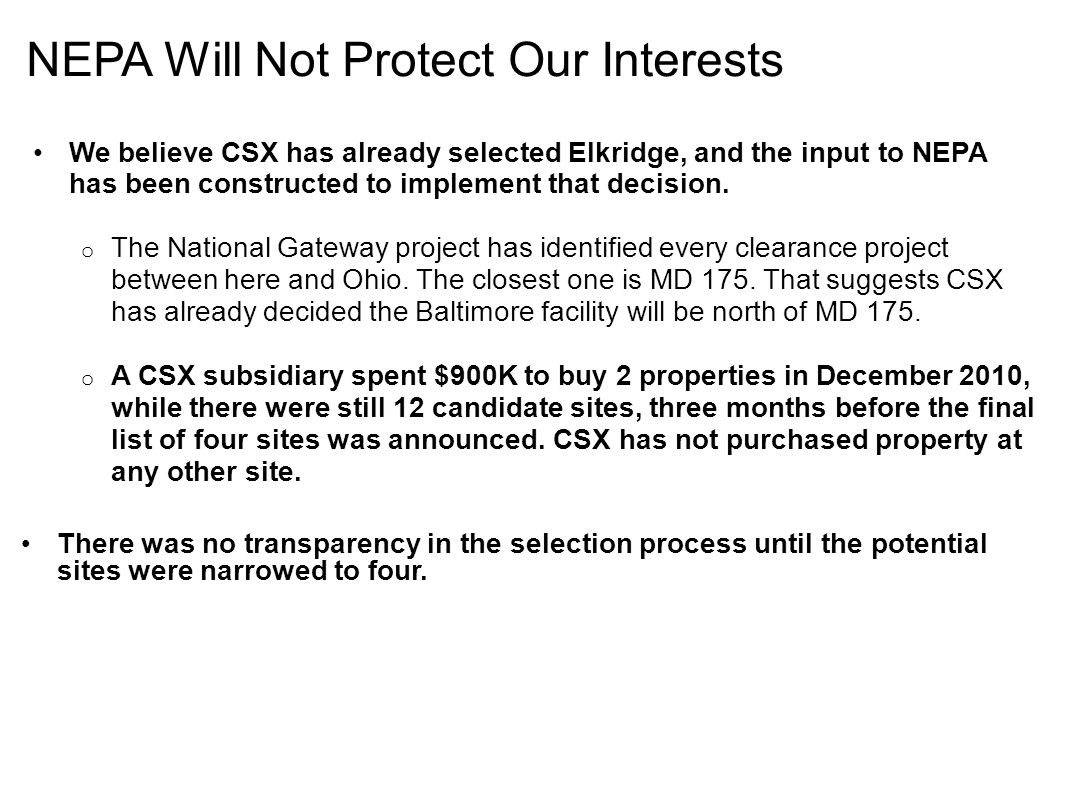 NEPA Will Not Protect Our Interests We believe CSX has already selected Elkridge, and the input to NEPA has been constructed to implement that decisio