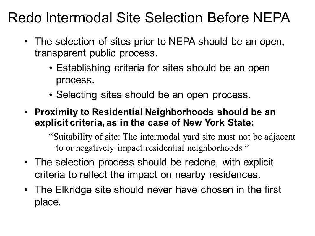 Redo Intermodal Site Selection Before NEPA The selection of sites prior to NEPA should be an open, transparent public process. Establishing criteria f
