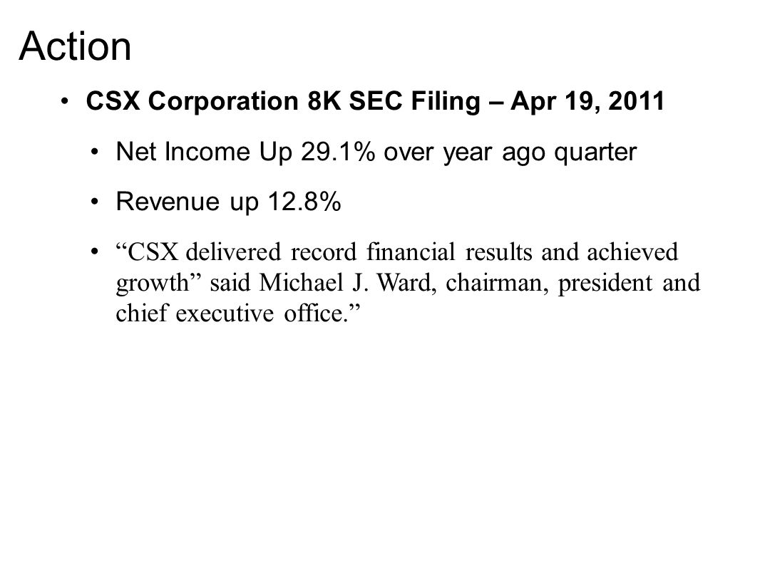 "Action CSX Corporation 8K SEC Filing – Apr 19, 2011 Net Income Up 29.1% over year ago quarter Revenue up 12.8% ""CSX delivered record financial results"