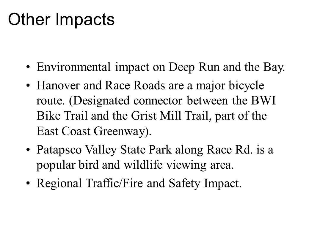 Environmental impact on Deep Run and the Bay. Hanover and Race Roads are a major bicycle route. (Designated connector between the BWI Bike Trail and t