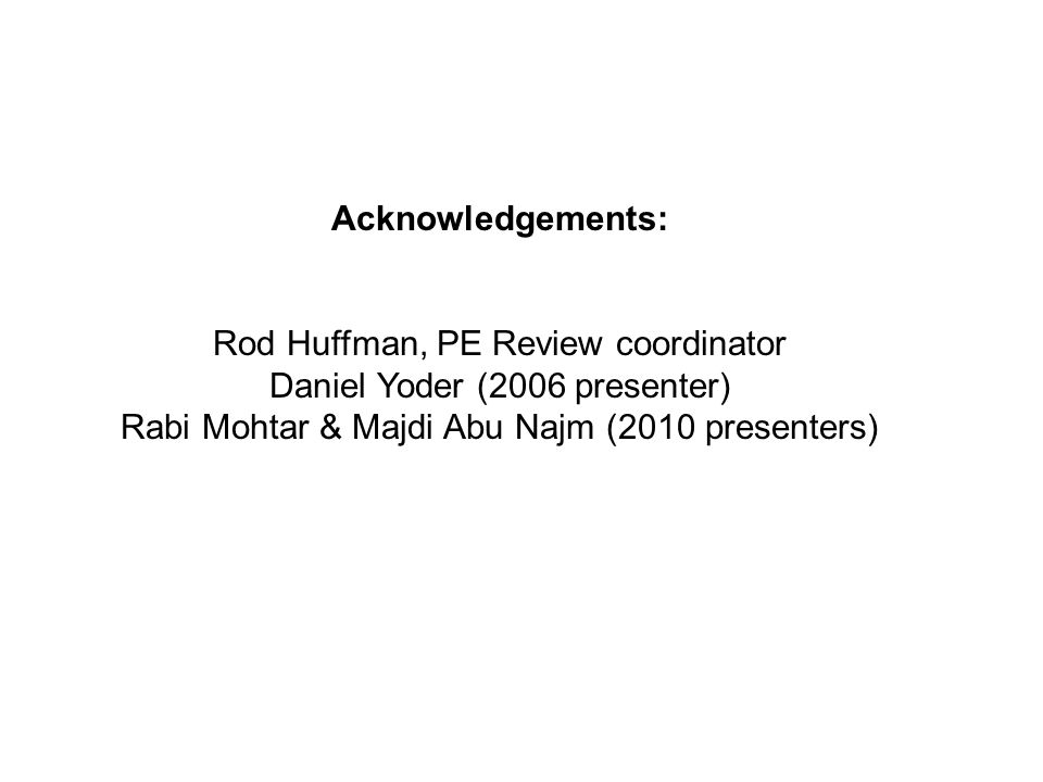 Acknowledgements: Rod Huffman, PE Review coordinator Daniel Yoder (2006 presenter) Rabi Mohtar & Majdi Abu Najm (2010 presenters)