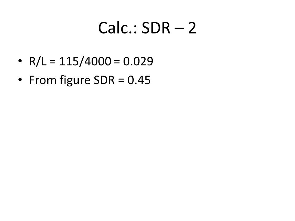 Calc.: SDR – 2 R/L = 115/4000 = 0.029 From figure SDR = 0.45