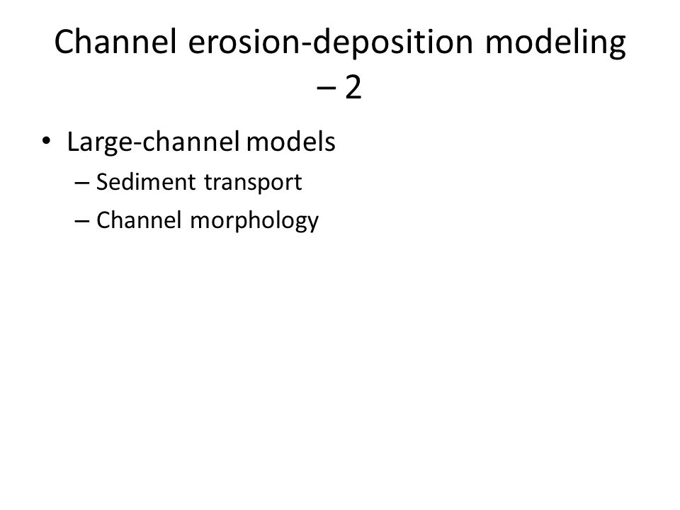 Channel erosion-deposition modeling – 2 Large-channel models – Sediment transport – Channel morphology