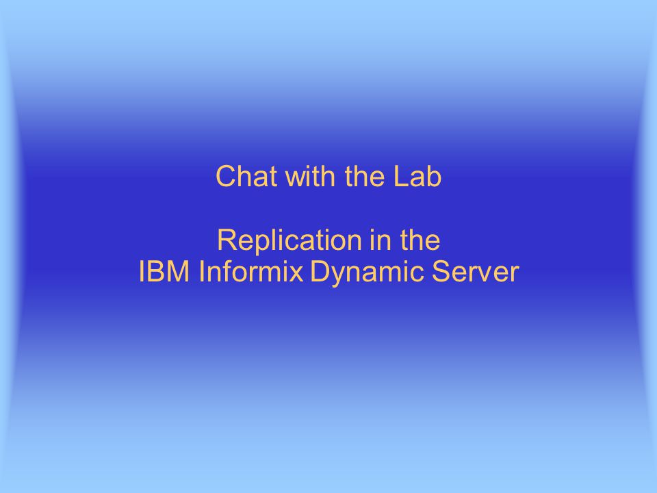 Chat with the Lab Replication in the IBM Informix Dynamic Server