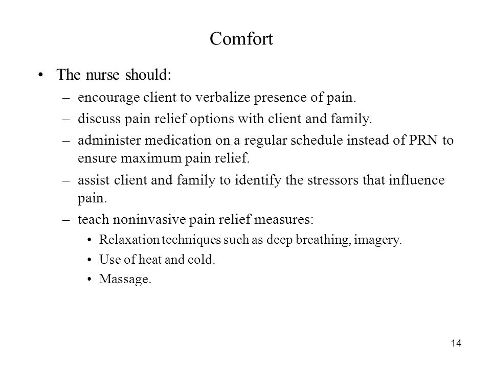 14 Comfort The nurse should: –encourage client to verbalize presence of pain.