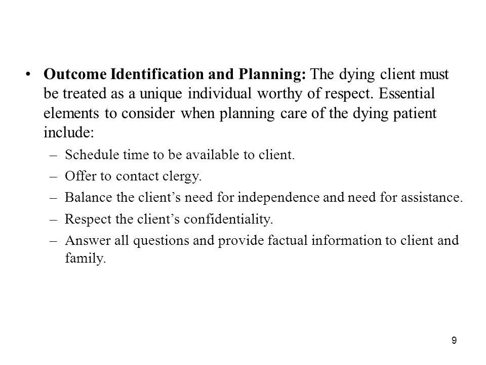9 Outcome Identification and Planning: The dying client must be treated as a unique individual worthy of respect.