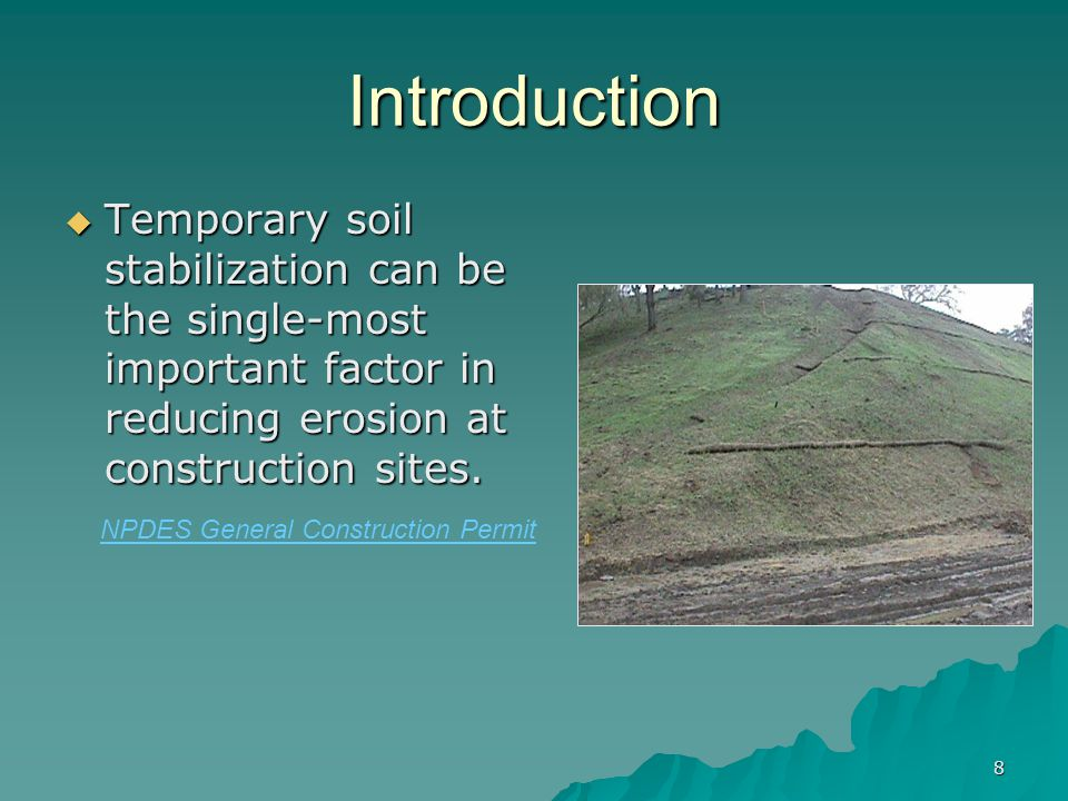 8 Introduction  Temporary soil stabilization can be the single-most important factor in reducing erosion at construction sites.